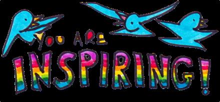 you are inspiring!